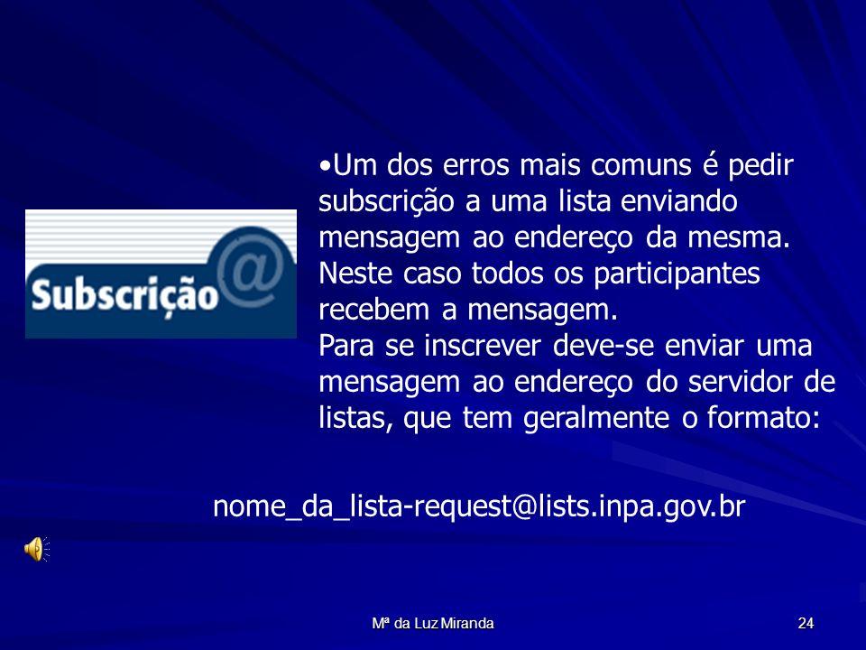 Mª da Luz Miranda 24 Um dos erros mais comuns é pedir subscrição a uma lista enviando mensagem ao endereço da mesma. Neste caso todos os participantes