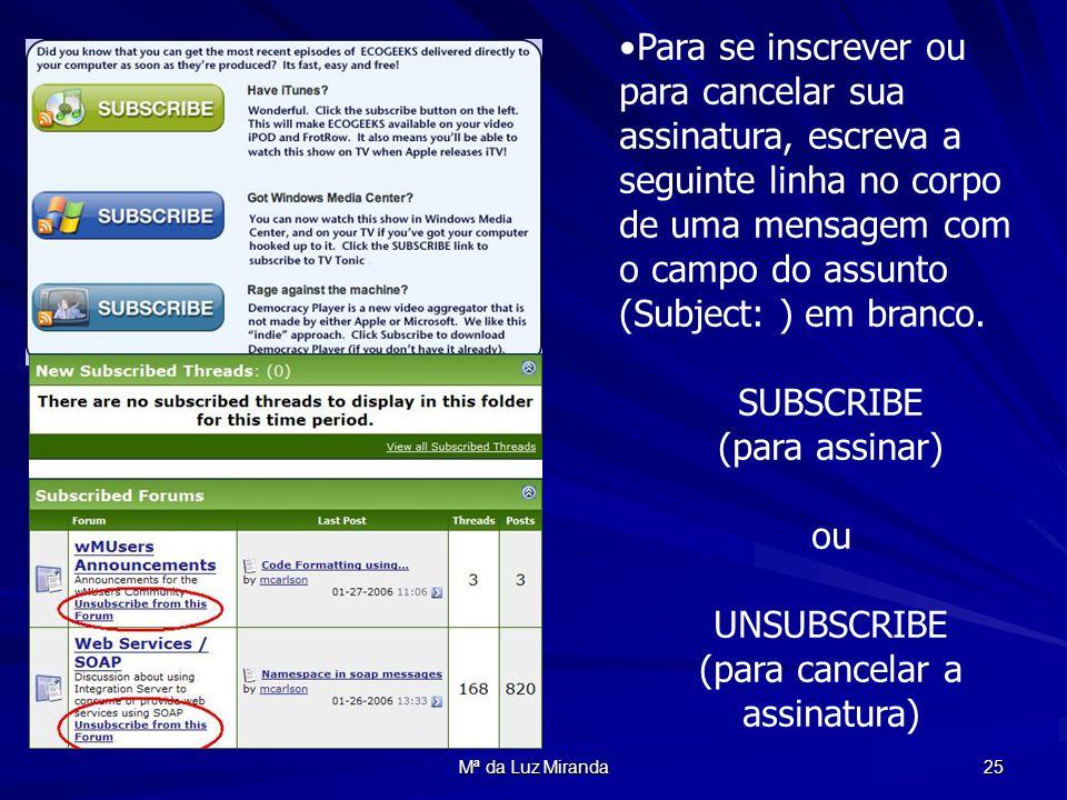 Mª da Luz Miranda 25 Para se inscrever ou para cancelar sua assinatura, escreva a seguinte linha no corpo de uma mensagem com o campo do assunto (Subj