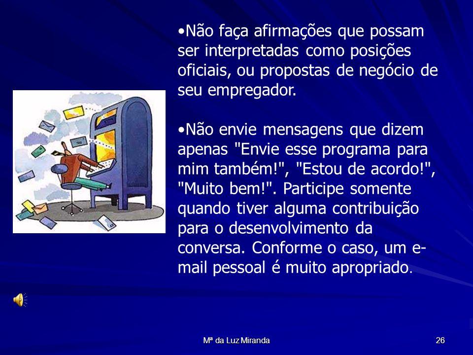 Mª da Luz Miranda 26 Não faça afirmações que possam ser interpretadas como posições oficiais, ou propostas de negócio de seu empregador. Não envie men