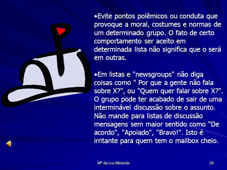 Mª da Luz Miranda 29 Evite pontos polêmicos ou conduta que provoque a moral, costumes e normas de um determinado grupo. O fato de certo comportamento