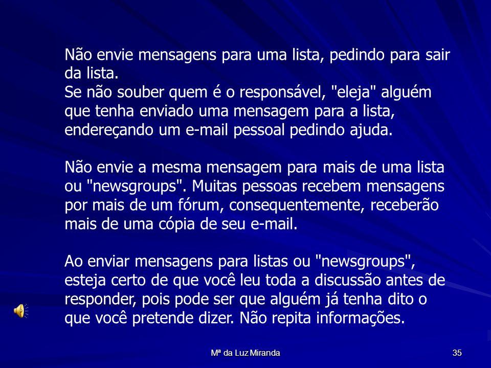 Mª da Luz Miranda 35 Não envie mensagens para uma lista, pedindo para sair da lista. Se não souber quem é o responsável,