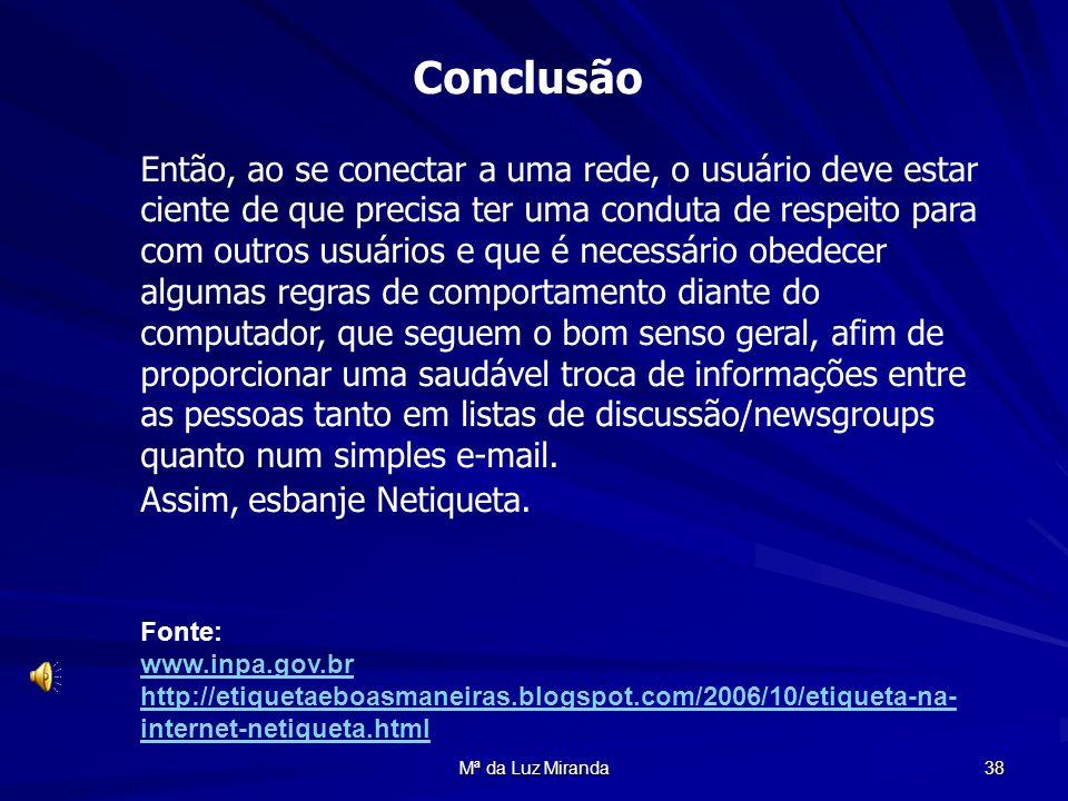 Mª da Luz Miranda 38 Conclusão Então, ao se conectar a uma rede, o usuário deve estar ciente de que precisa ter uma conduta de respeito para com outro