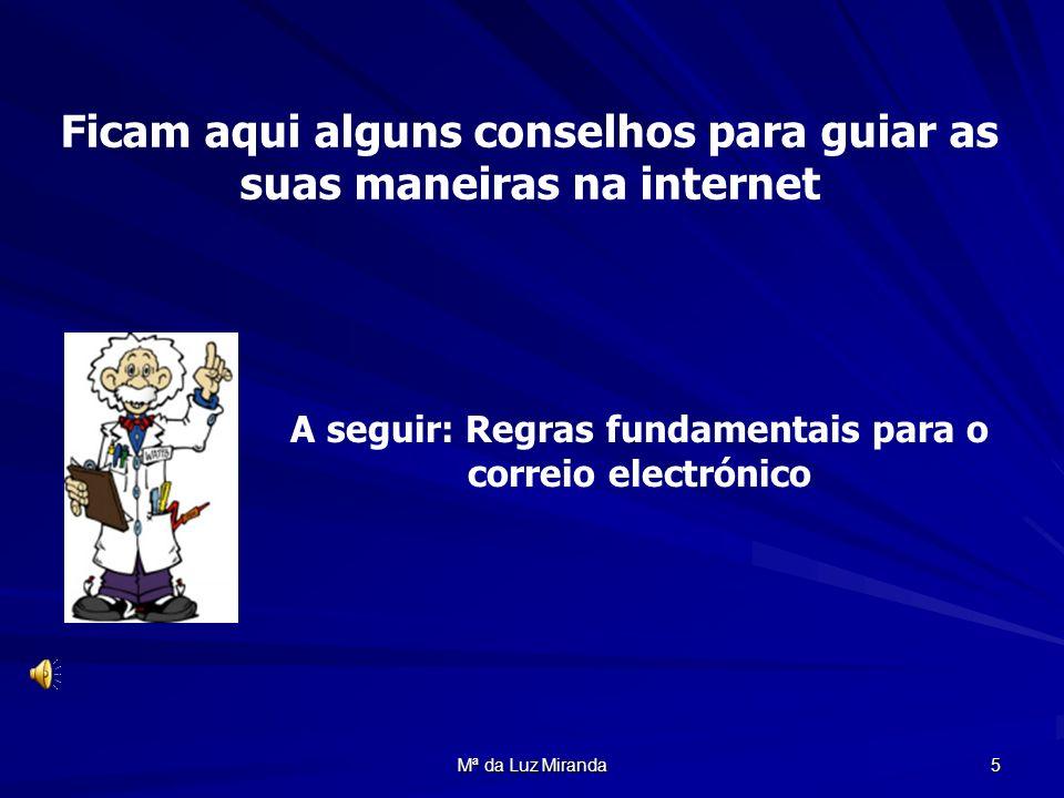 Mª da Luz Miranda 5 Ficam aqui alguns conselhos para guiar as suas maneiras na internet A seguir: Regras fundamentais para o correio electrónico
