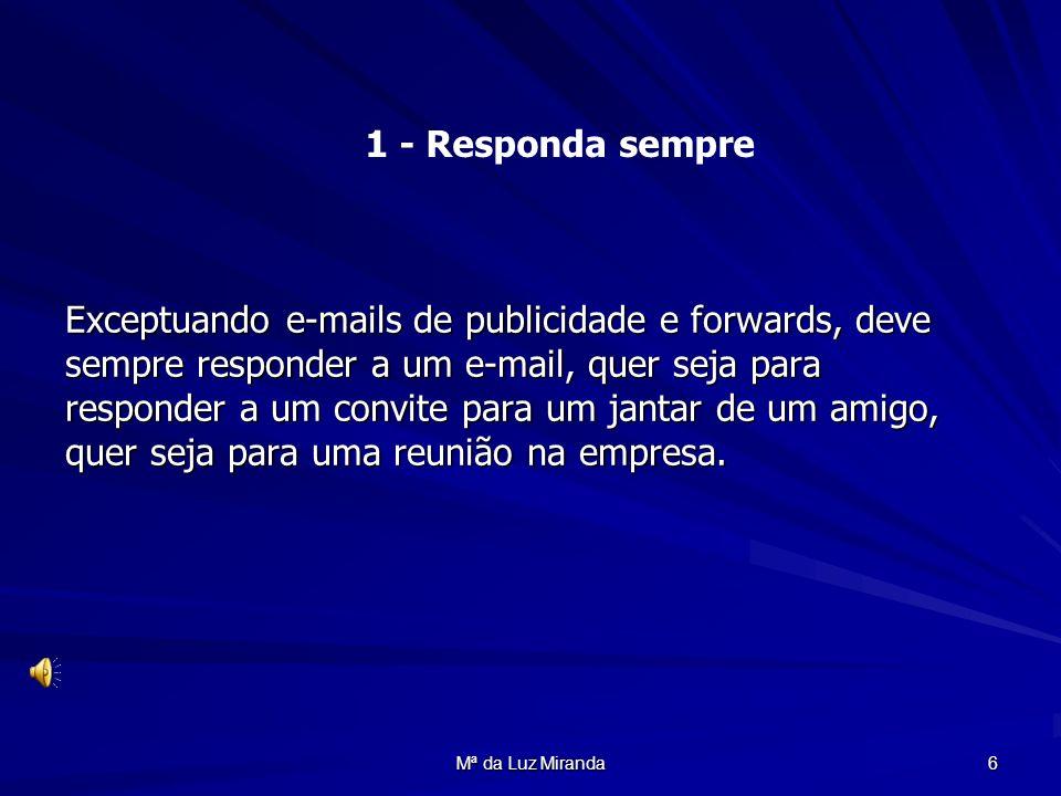 Mª da Luz Miranda 7 Não mantenha a pessoa que vai ler o seu e-mail na expectativa, use sempre o campo Assunto para alertar o receptor para o assunto principal do e-mail.