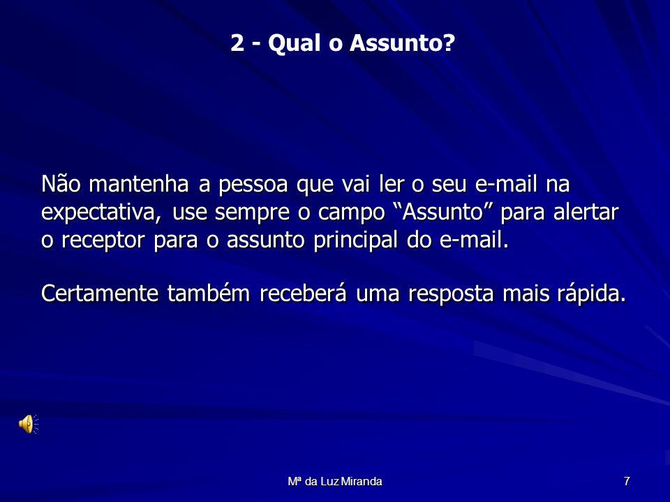 Mª da Luz Miranda 7 Não mantenha a pessoa que vai ler o seu e-mail na expectativa, use sempre o campo Assunto para alertar o receptor para o assunto p