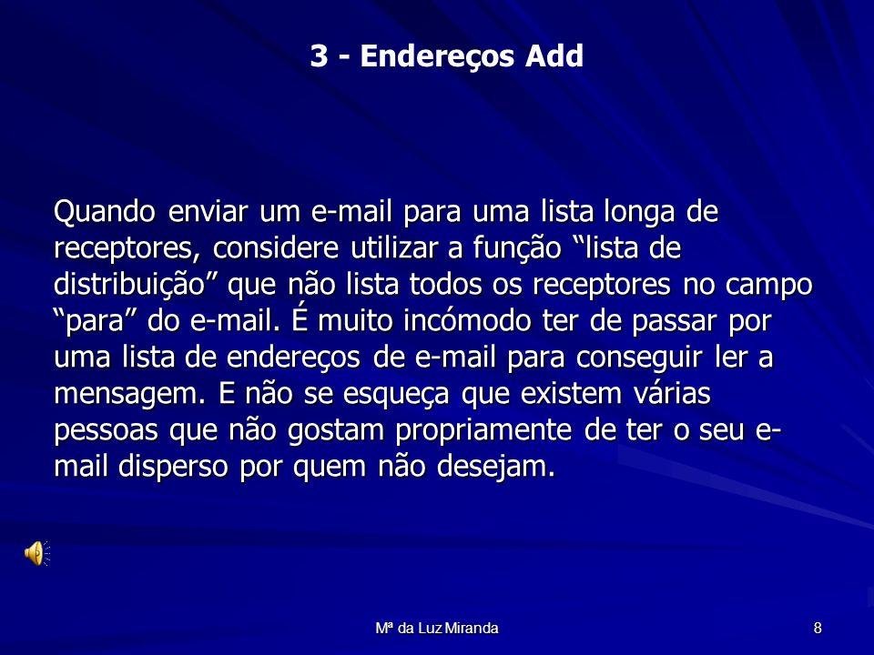 Mª da Luz Miranda 8 Quando enviar um e-mail para uma lista longa de receptores, considere utilizar a função lista de distribuição que não lista todos