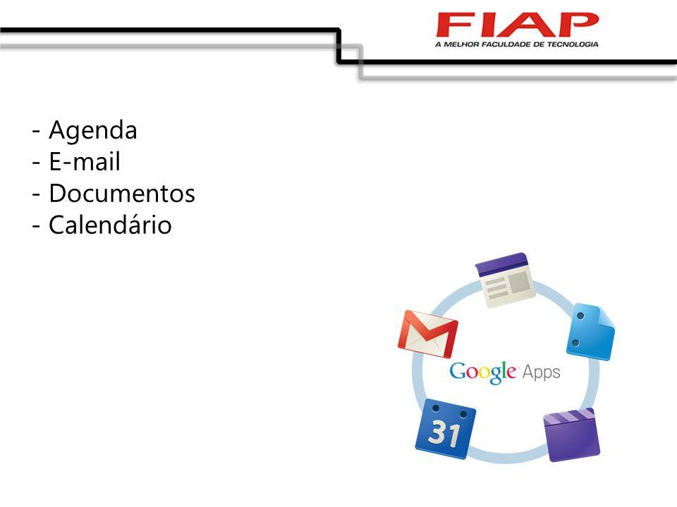 - Agenda - E-mail - Documentos - Calendário