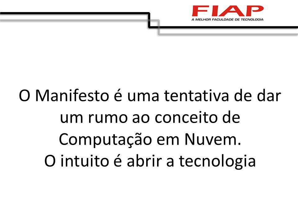 O Manifesto é uma tentativa de dar um rumo ao conceito de Computação em Nuvem. O intuito é abrir a tecnologia