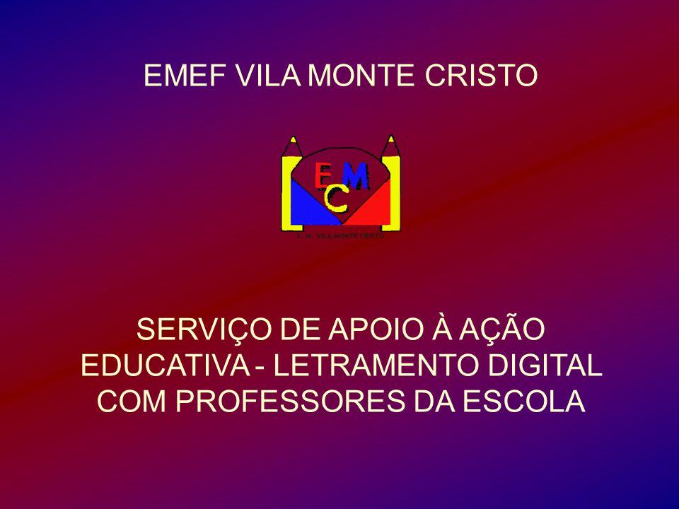EMEF VILA MONTE CRISTO SERVIÇO DE APOIO À AÇÃO EDUCATIVA - LETRAMENTO DIGITAL COM PROFESSORES DA ESCOLA