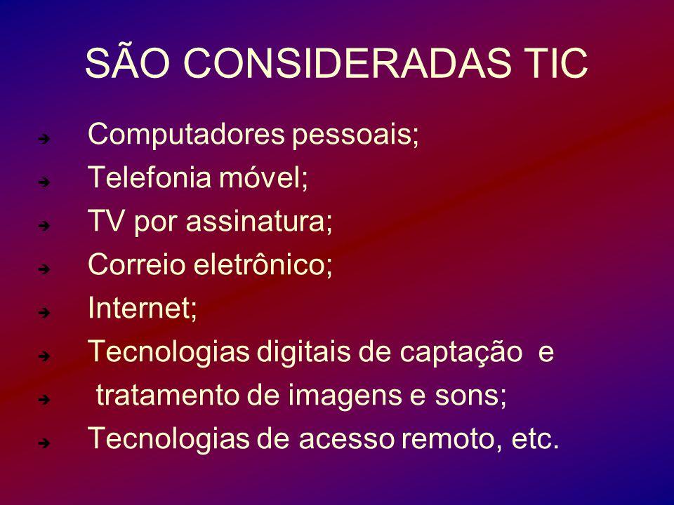 SÃO CONSIDERADAS TIC Computadores pessoais; Telefonia móvel; TV por assinatura; Correio eletrônico; Internet; Tecnologias digitais de captação e trata