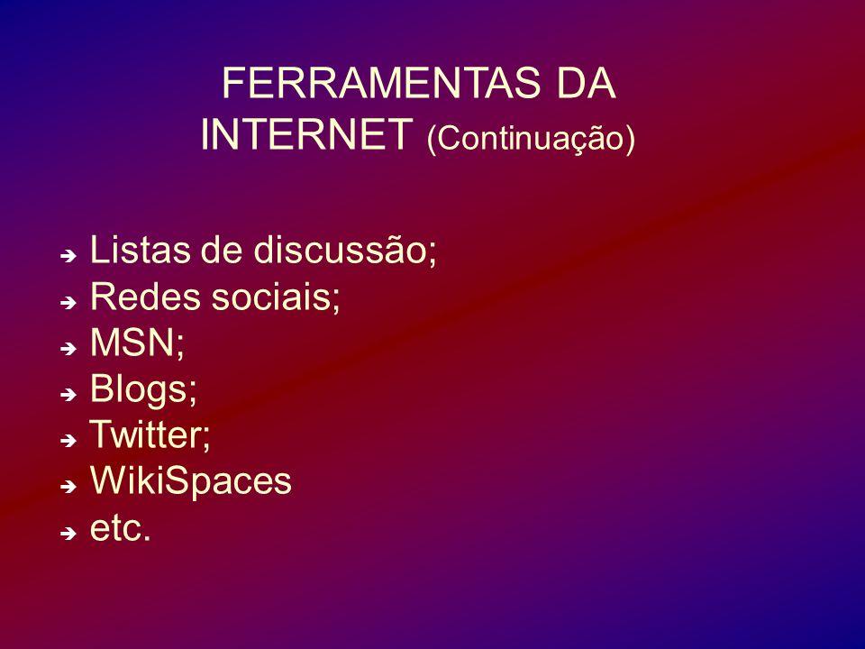 Listas de discussão; Redes sociais; MSN; Blogs; Twitter; WikiSpaces etc. FERRAMENTAS DA INTERNET (Continuação)
