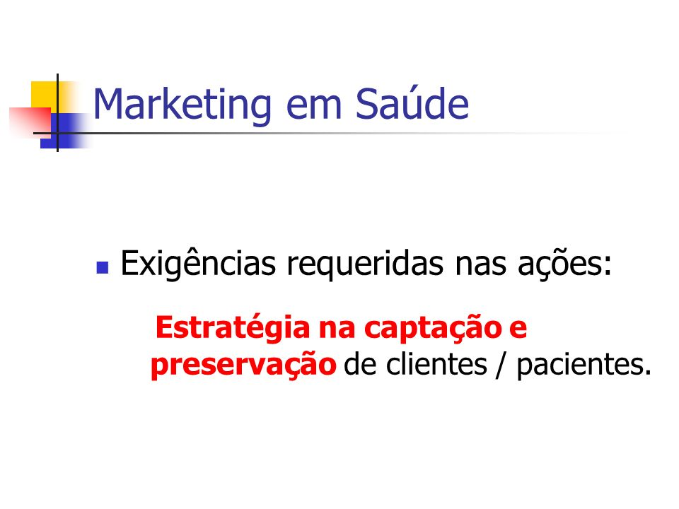 Marketing em Saúde Exigências requeridas nas ações: Estratégia na captação e preservação de clientes / pacientes.