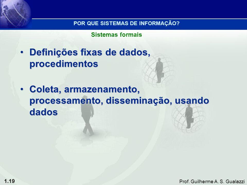 1.19 Prof. Guilherme A. S. Gualazzi Definições fixas de dados, procedimentosDefinições fixas de dados, procedimentos Coleta, armazenamento, processame