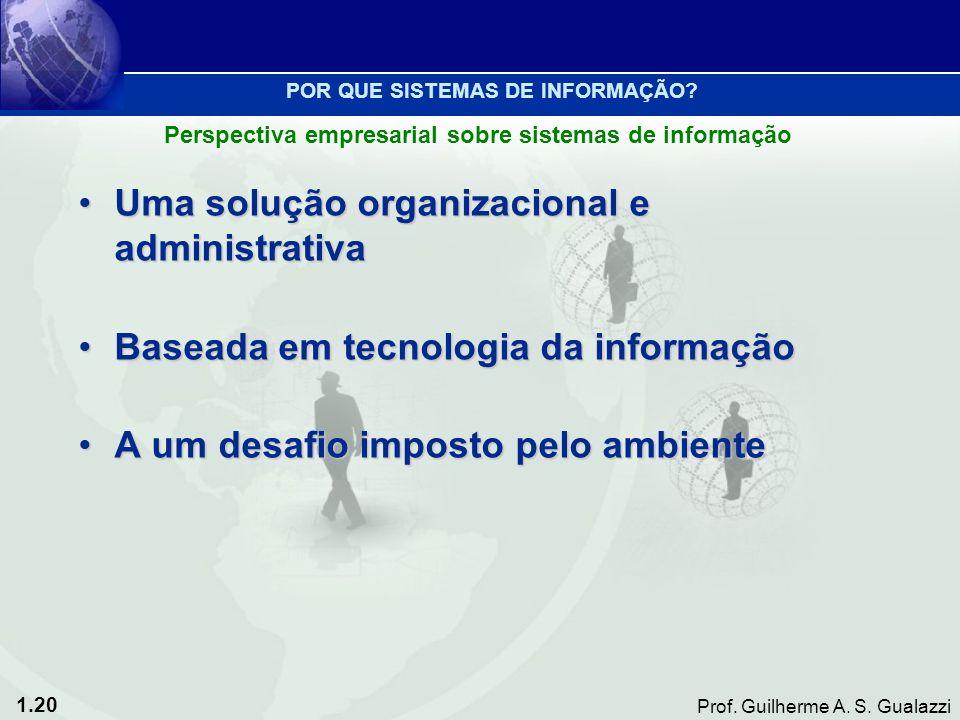 1.20 Prof. Guilherme A. S. Gualazzi Uma solução organizacional e administrativaUma solução organizacional e administrativa Baseada em tecnologia da in