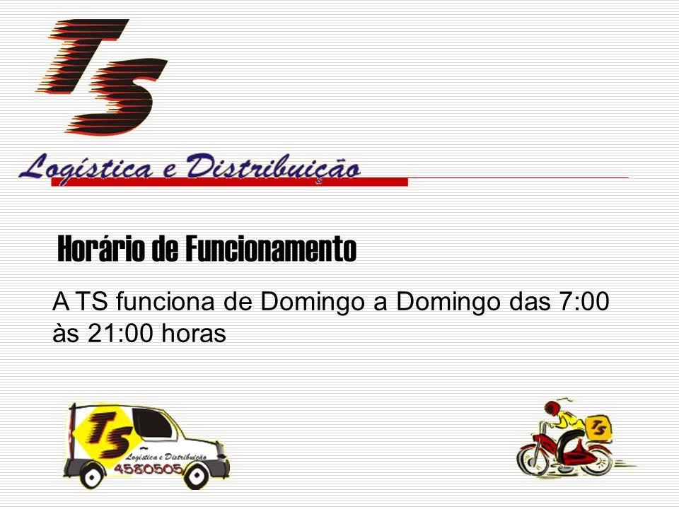A TS funciona de Domingo a Domingo das 7:00 às 21:00 horas Horário de Funcionamento