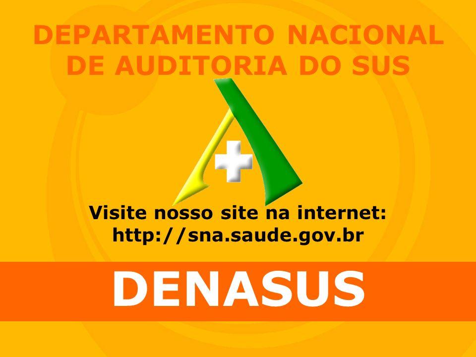 DEPARTAMENTO NACIONAL DE AUDITORIA DO SUS DENASUS Visite nosso site na internet: http://sna.saude.gov.br