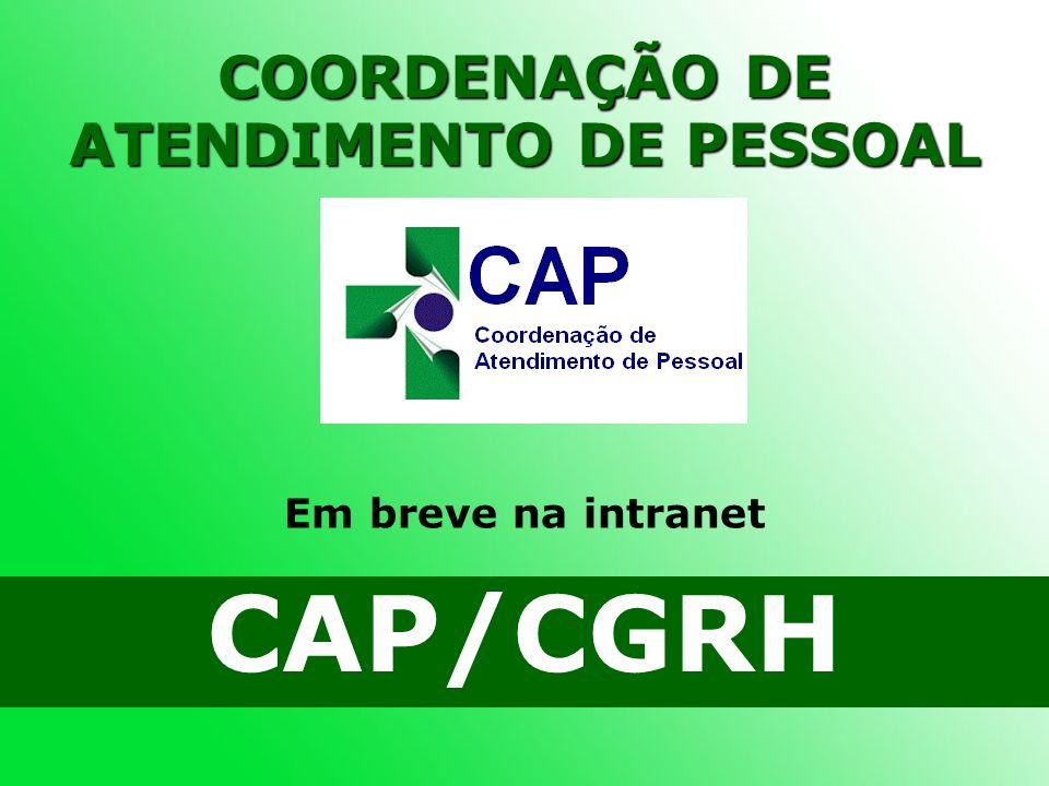 COORDENAÇÃO DE ATENDIMENTO DE PESSOAL CAP/CGRH Em breve na intranet