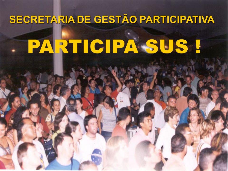 SECRETARIA DE GESTÃO PARTICIPATIVA PARTICIPA SUS !