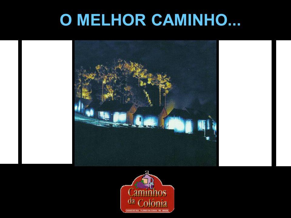O MELHOR CAMINHO...