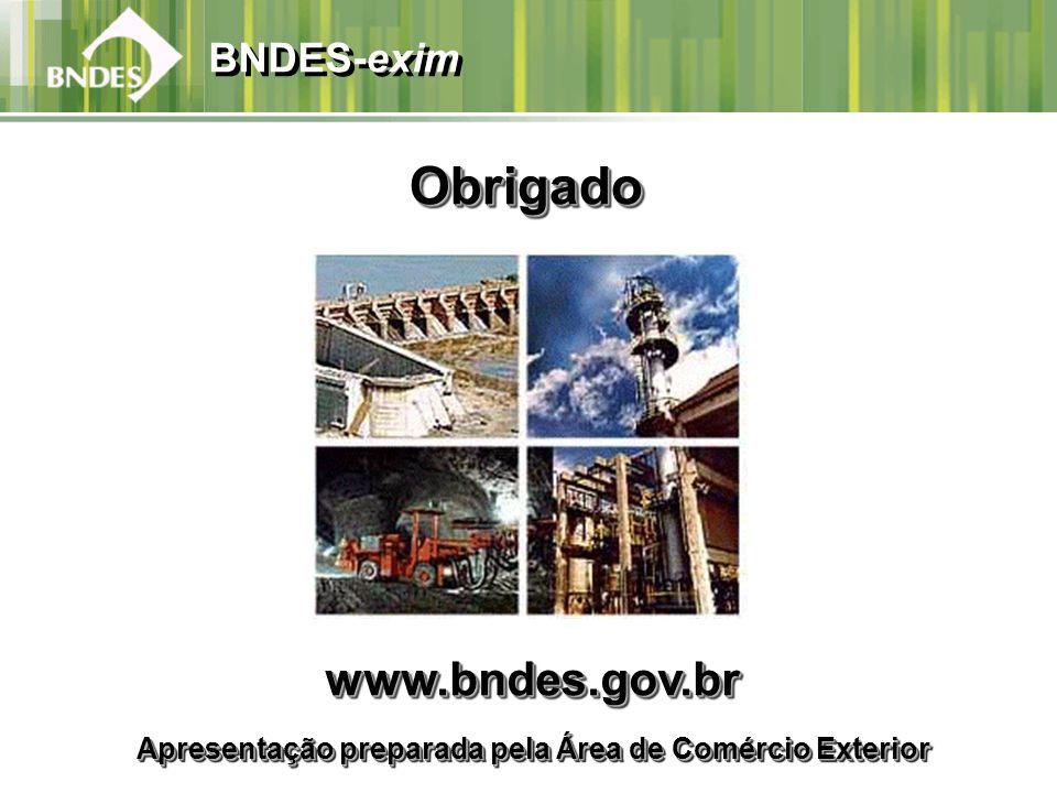 BNDES-exim www.bndes.gov.br Apresentação preparada pela Área de Comércio Exterior www.bndes.gov.br ObrigadoObrigado