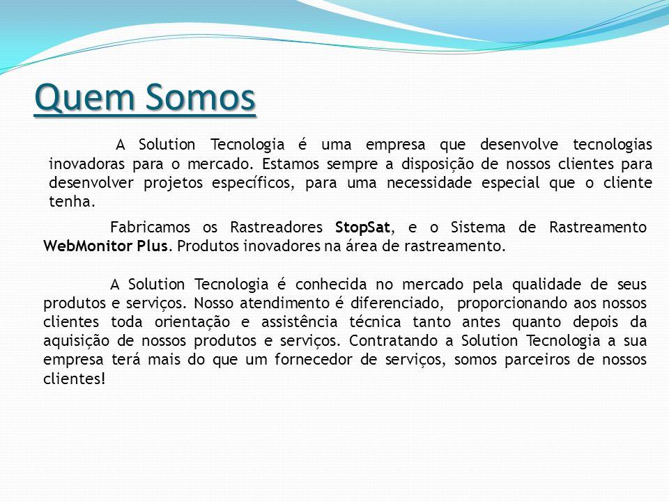 Quem Somos Fabricamos os Rastreadores StopSat, e o Sistema de Rastreamento WebMonitor Plus. Produtos inovadores na área de rastreamento. A Solution Te