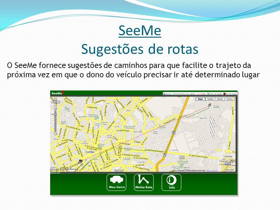 SeeMe Sugestões de rotas O SeeMe fornece sugestões de caminhos para que facilite o trajeto da próxima vez em que o dono do veículo precisar ir até det