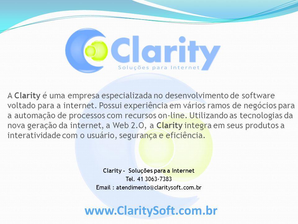 www.ClaritySoft.com.br Clarity - Soluções para a Internet Tel. 41 3063-7383 Email : atendimento@claritysoft.com.br A Clarity é uma empresa especializa