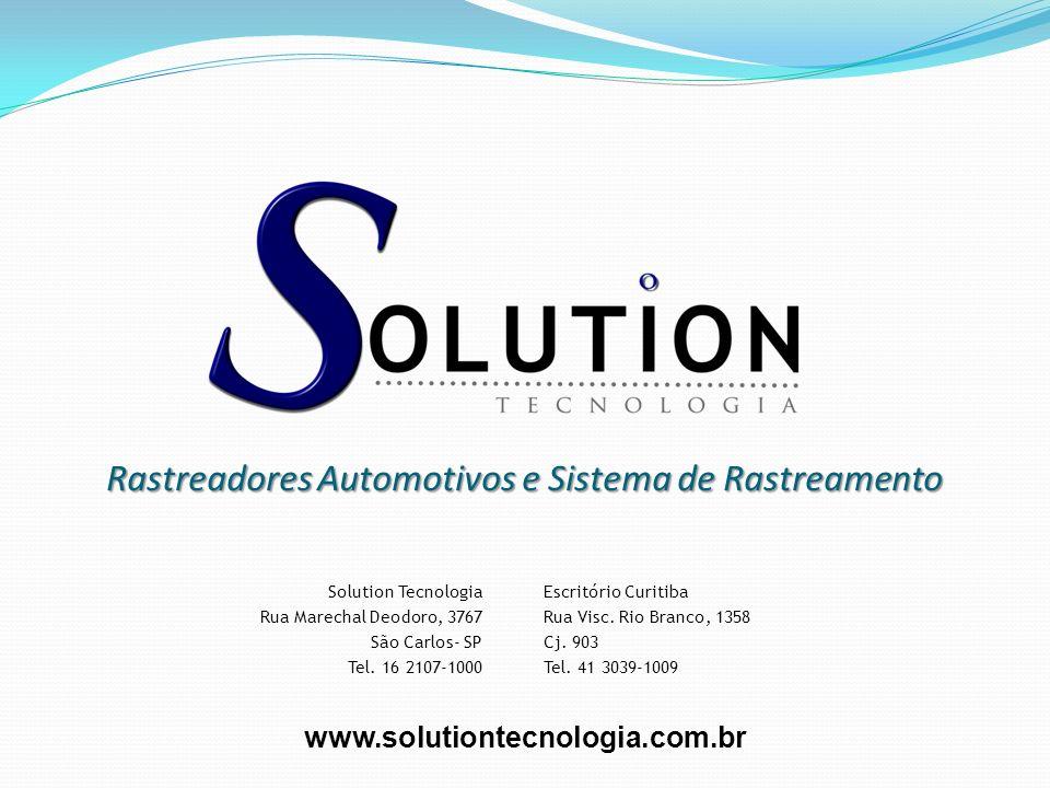 Rastreadores Automotivos e Sistema de Rastreamento Solution Tecnologia Rua Marechal Deodoro, 3767 São Carlos- SP Tel. 16 2107-1000 Escritório Curitiba