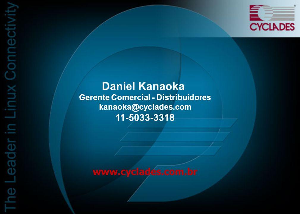 Daniel Kanaoka Gerente Comercial - Distribuidores kanaoka@cyclades.com 11-5033-3318 www.cyclades.com.br