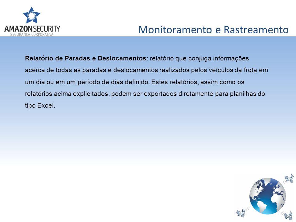 Monitoramento e Rastreamento Relatório de Paradas e Deslocamentos: relatório que conjuga informações acerca de todas as paradas e deslocamentos realiz