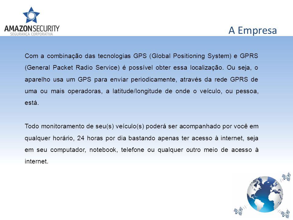 A Empresa Com a combinação das tecnologias GPS (Global Positioning System) e GPRS (General Packet Radio Service) é possível obter essa localização. Ou