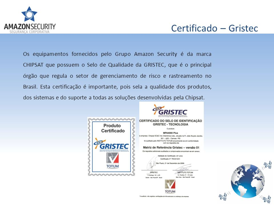 Certificado – Gristec Os equipamentos fornecidos pelo Grupo Amazon Security é da marca CHIPSAT que possuem o Selo de Qualidade da GRISTEC, que é o pri