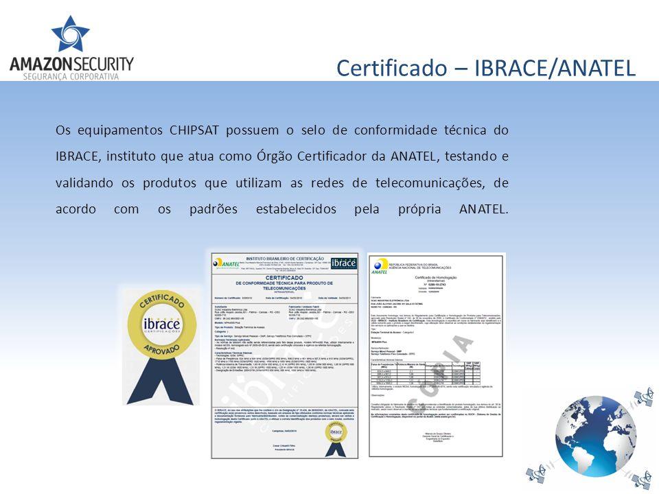 Certificado – IBRACE/ANATEL Os equipamentos CHIPSAT possuem o selo de conformidade técnica do IBRACE, instituto que atua como Órgão Certificador da AN