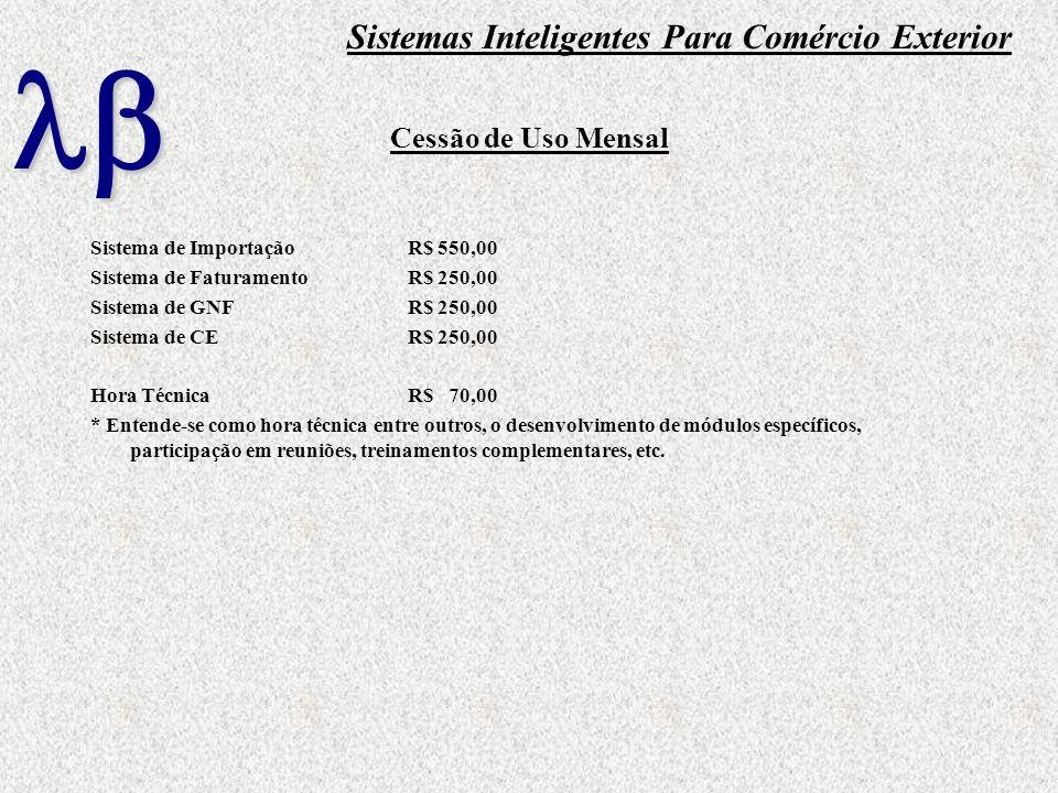 Cessão de Uso Mensal Sistema de Importação R$ 550,00 Sistema de Faturamento R$ 250,00 Sistema de GNF R$ 250,00 Sistema de CE R$ 250,00 Hora TécnicaR$