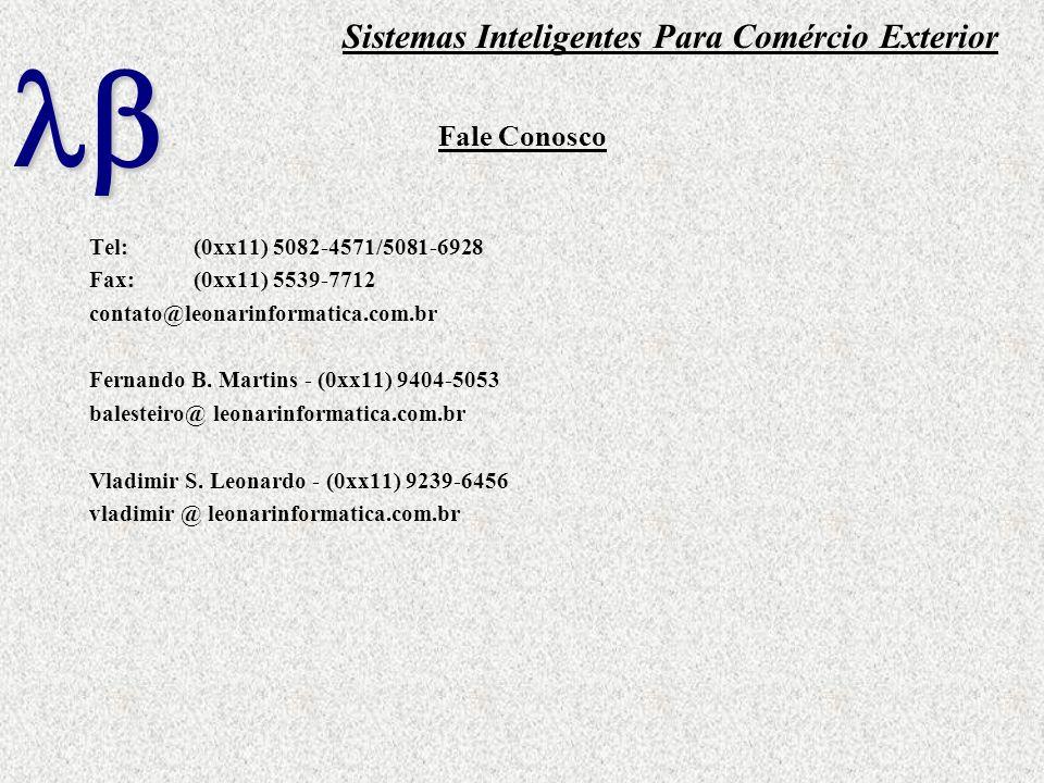 Fale Conosco Tel:(0xx11) 5082-4571/5081-6928 Fax:(0xx11) 5539-7712 contato@leonarinformatica.com.br Fernando B. Martins - (0xx11) 9404-5053 balesteiro