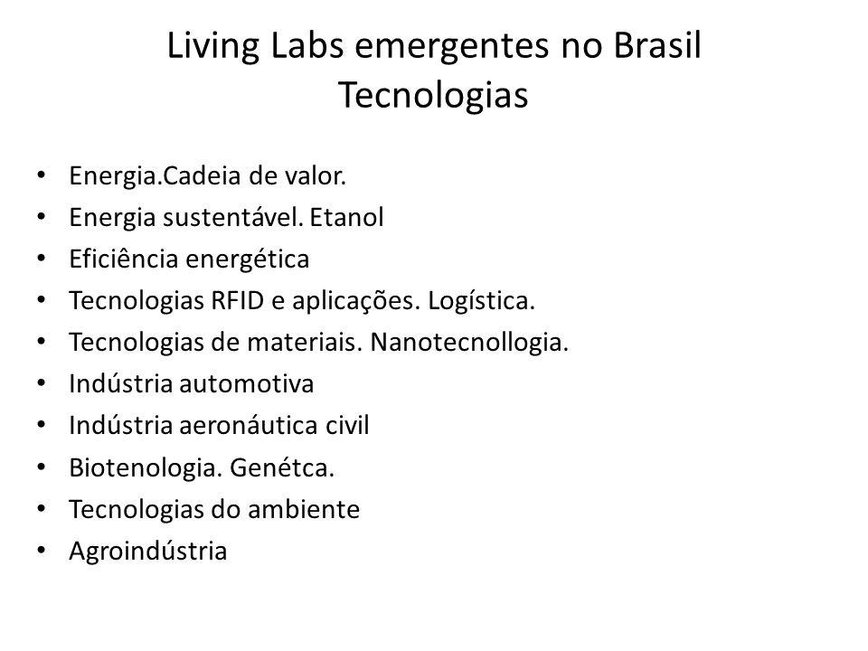 Living Labs emergentes no Brasil Tecnologias Energia.Cadeia de valor. Energia sustentável. Etanol Eficiência energética Tecnologias RFID e aplicações.