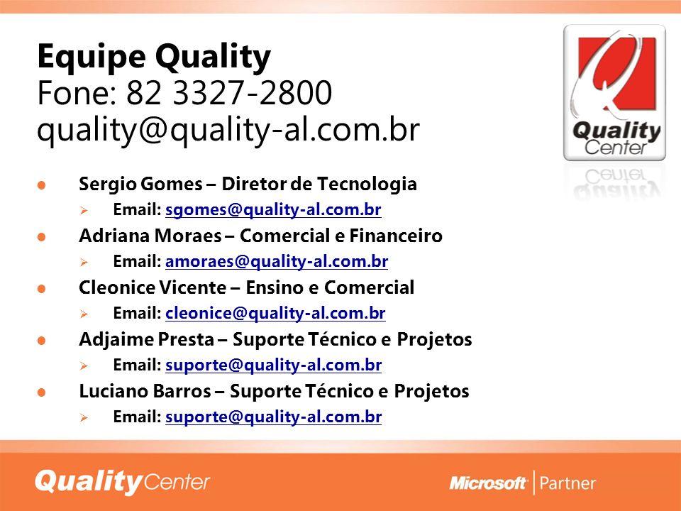 Equipe Quality Fone: 82 3327-2800 quality@quality-al.com.br Sergio Gomes – Diretor de Tecnologia Sergio Gomes – Diretor de Tecnologia Email: sgomes@qu