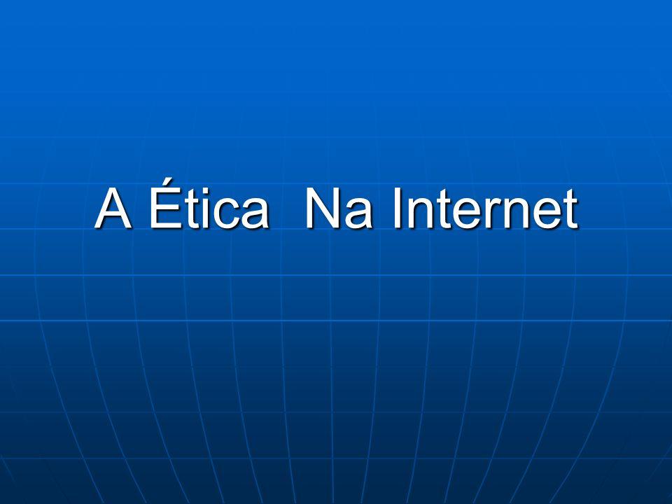 A Ética Na Internet