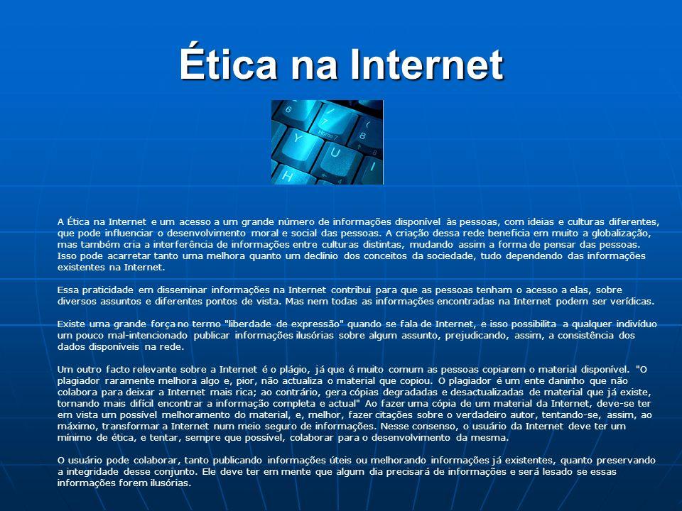 Ética na Internet A Ética na Internet e um acesso a um grande número de informações disponível às pessoas, com ideias e culturas diferentes, que pode