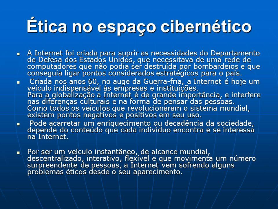 Ética no espaço cibernético A Internet foi criada para suprir as necessidades do Departamento de Defesa dos Estados Unidos, que necessitava de uma red