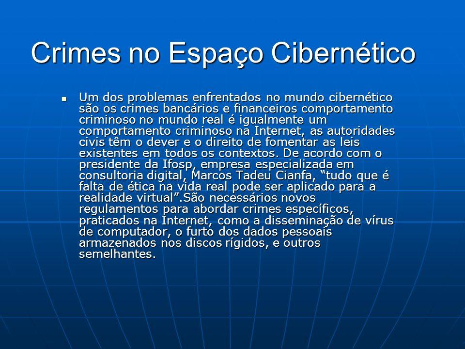 Crimes no Espaço Cibernético Um dos problemas enfrentados no mundo cibernético são os crimes bancários e financeiros comportamento criminoso no mundo