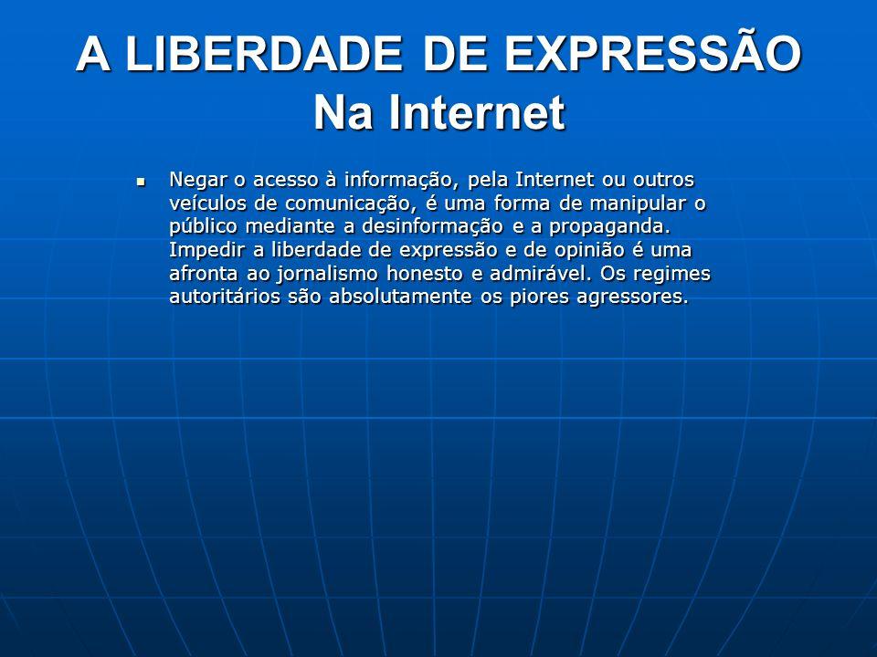 A LIBERDADE DE EXPRESSÃO Na Internet Negar o acesso à informação, pela Internet ou outros veículos de comunicação, é uma forma de manipular o público