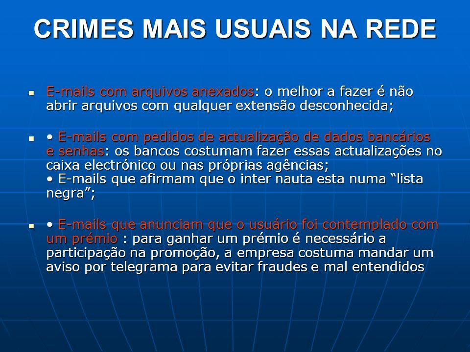 CRIMES MAIS USUAIS NA REDE E-mails com arquivos anexados: o melhor a fazer é não abrir arquivos com qualquer extensão desconhecida; E-mails com arquiv