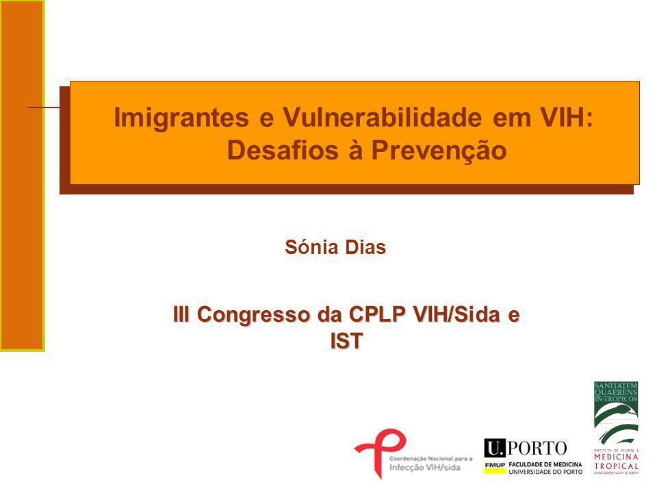 Prevenção e controlo da infecção pelo VIH/Sida Estratégias adequadas às diferentes populações imigrantes que permitam reduzir a sua vulnerabilidade ao VIH/Sida Estratégias inovadoras para a promoção da utilização dos serviços de saúde para informação, prevenção, diagnóstico, tratamento e cuidados em VIH/Sida