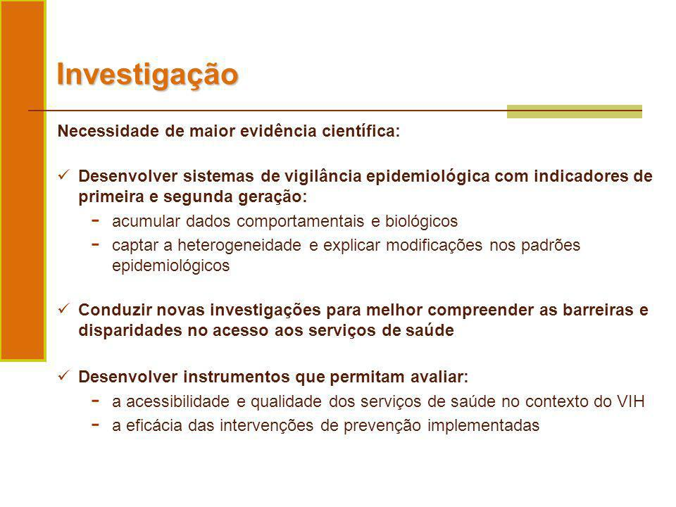 Investigação Desenvolver sistemas de vigilância epidemiológica com indicadores de primeira e segunda geração: - acumular dados comportamentais e bioló