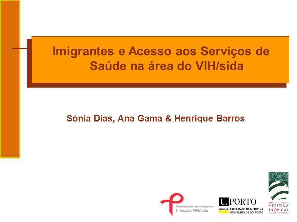 Imigrantes e Acesso aos Serviços de Saúde na área do VIH/sida Sónia Dias, Ana Gama & Henrique Barros
