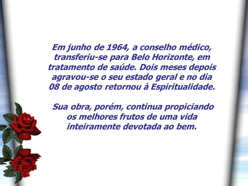 7 Em junho de 1964, a conselho médico, transferiu-se para Belo Horizonte, em tratamento de saúde.