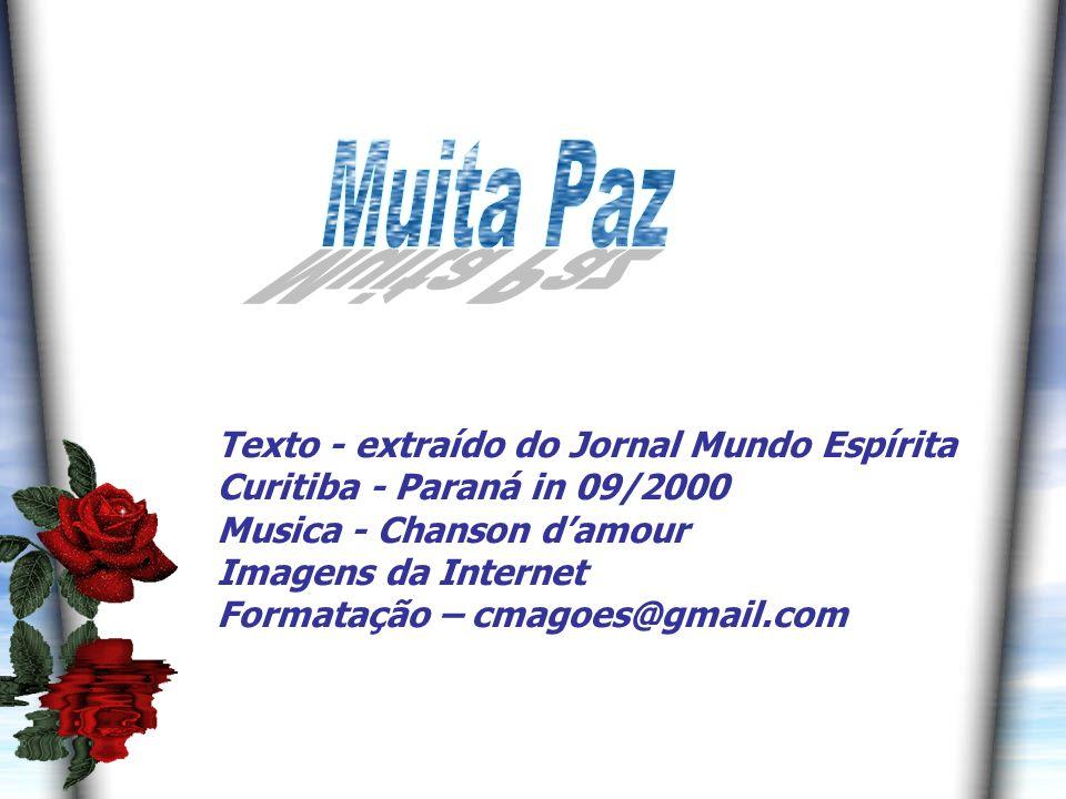 8 Texto - extraído do Jornal Mundo Espírita Curitiba - Paraná in 09/2000 Musica - Chanson damour Imagens da Internet Formatação – cmagoes@gmail.com