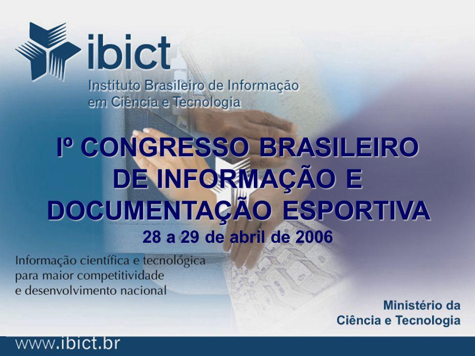 Iº CONGRESSO BRASILEIRO DE INFORMAÇÃO E DOCUMENTAÇÃO ESPORTIVA 28 a 29 de abril de 2006
