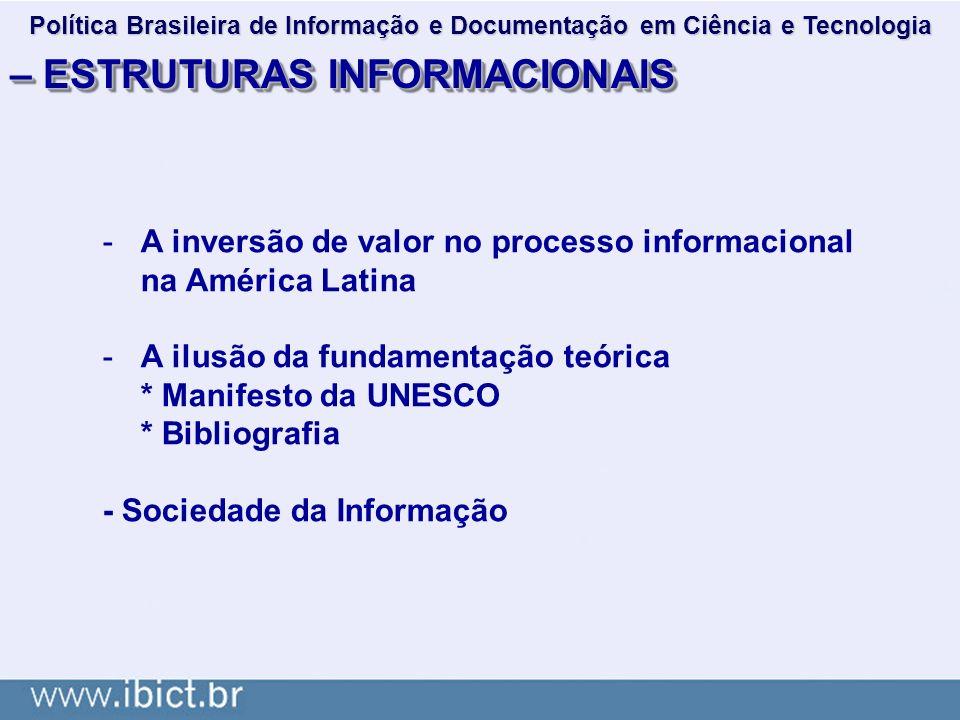 – ESTRUTURAS INFORMACIONAIS -A inversão de valor no processo informacional na América Latina -A ilusão da fundamentação teórica * Manifesto da UNESCO